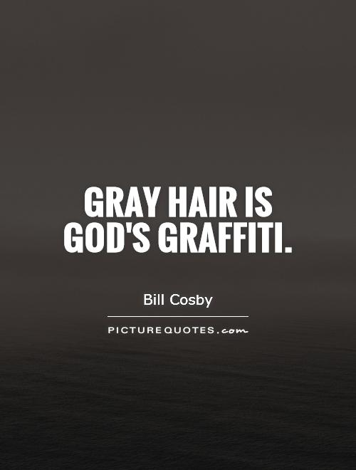 Gray hair is God's graffiti Picture Quote #1