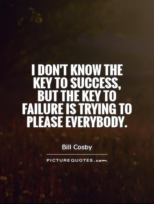 I don't know the key to success, but the key to failure is trying to please everybody Picture Quote #1