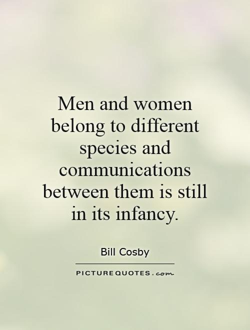 Men and women belong to different species and communications between them is still in its infancy Picture Quote #1