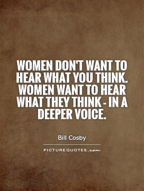 Women don't want to hear what you think. Women want to hear what they think - in a deeper voice Picture Quote #1