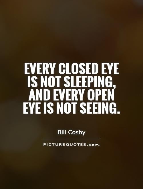 Every closed eye is not sleeping, and every open eye is not seeing Picture Quote #1