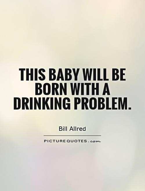 Drinking Problem Quotes. QuotesGram