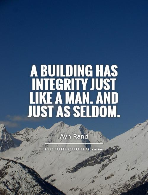 A building has integrity just like a man. And just as seldom Picture Quote #1