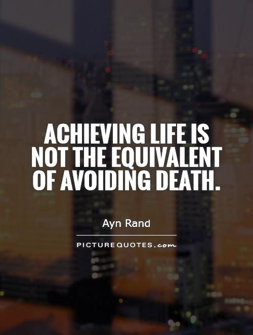 Achieving life is not the equivalent of avoiding death Picture Quote #1