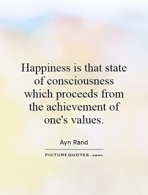 Happiness is that state of consciousness which proceeds from the achievement of one's values Picture Quote #1