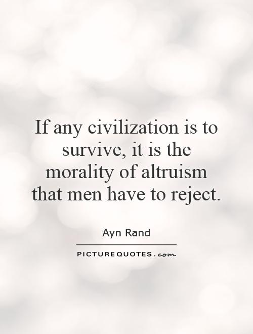 the morality of altruism by ayn rand Ayn rand didn't understand capitalism thus the beneficiary of an action is the only criterion of moral value ayn rand understood capitalism, altruism.