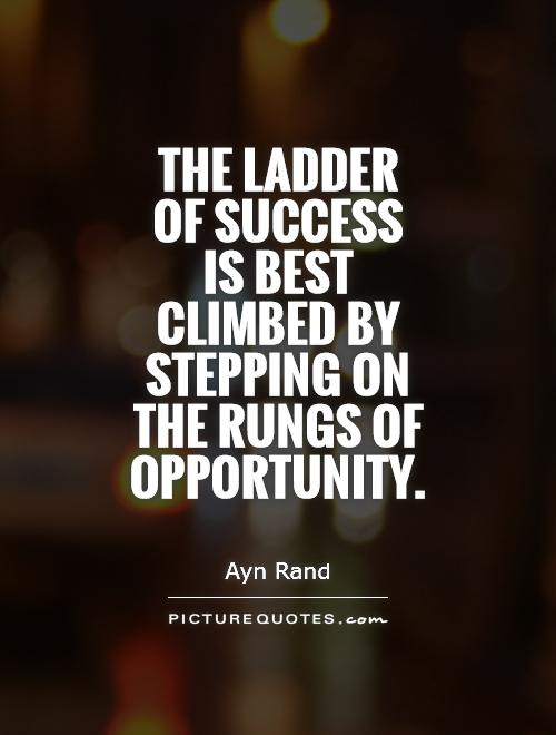 The ladder of success is best climbed by stepping on the rungs of opportunity Picture Quote #1