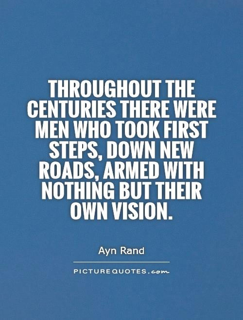 Throughout the centuries there were men who took first steps, down new roads, armed with nothing but their own vision Picture Quote #1