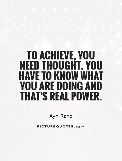To achieve, you need thought. You have to know what you are doing and that's real power Picture Quote #1