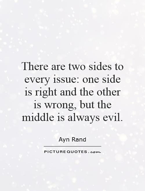 There are two sides to every issue: one side is right and the other is wrong, but the middle is always evil Picture Quote #1