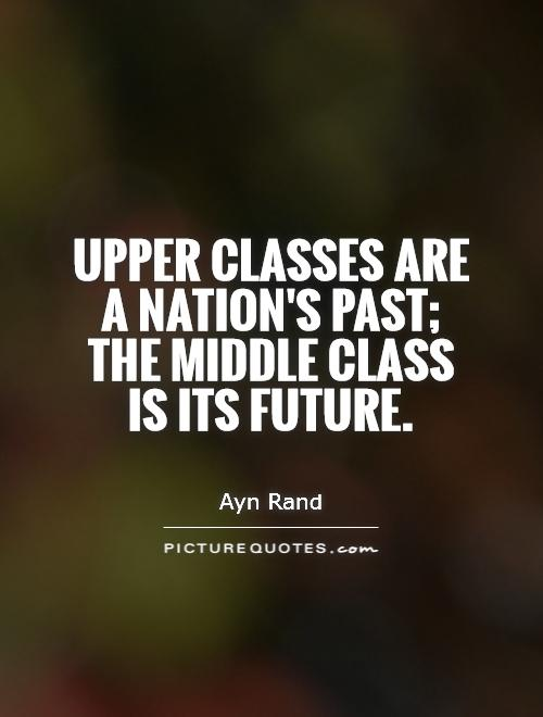 Upper classes are a nation's past; the middle class is its future Picture Quote #1