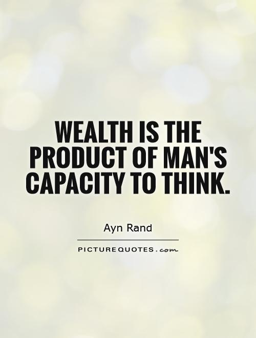 Wealth is the product of man's capacity to think Picture Quote #1