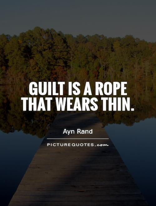 Guilt is a rope that wears thin Picture Quote #1