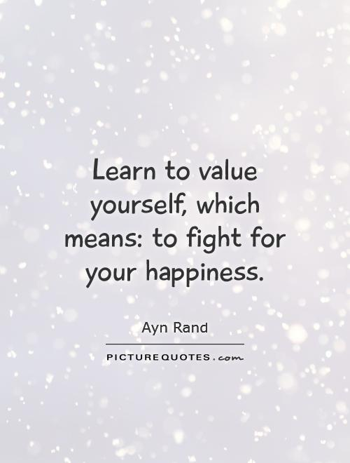 Learn to value yourself, which means: to fight for your happiness Picture Quote #1