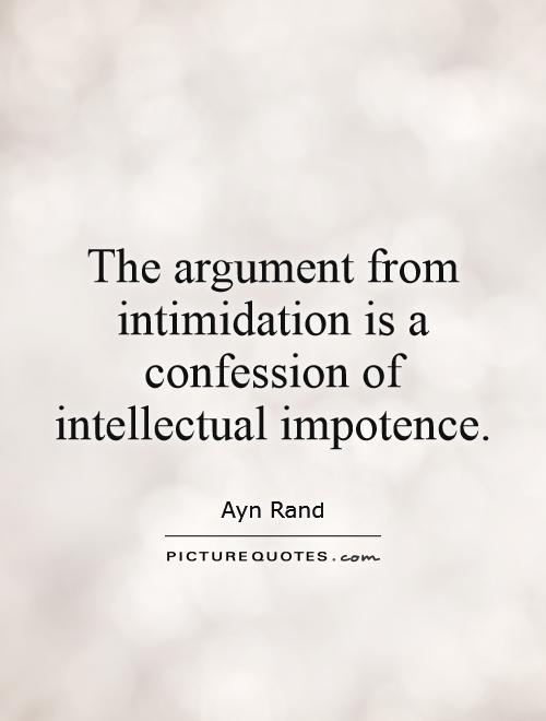 The argument from intimidation is a confession of intellectual impotence Picture Quote #1