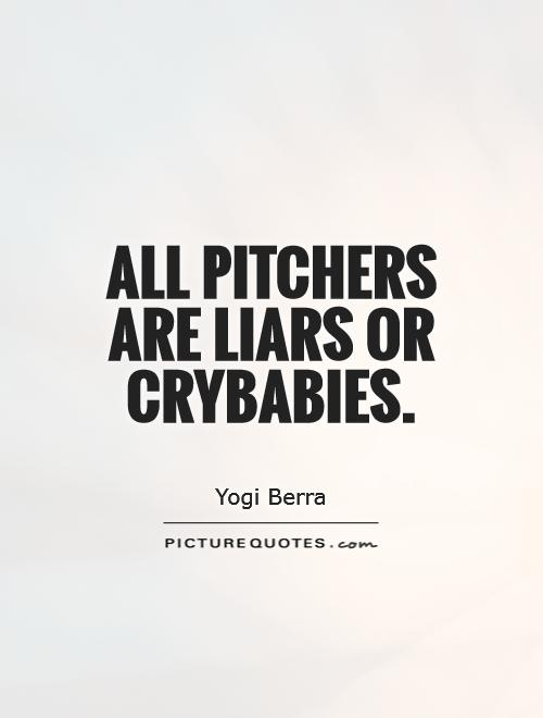 All pitchers are liars or crybabies Picture Quote #1