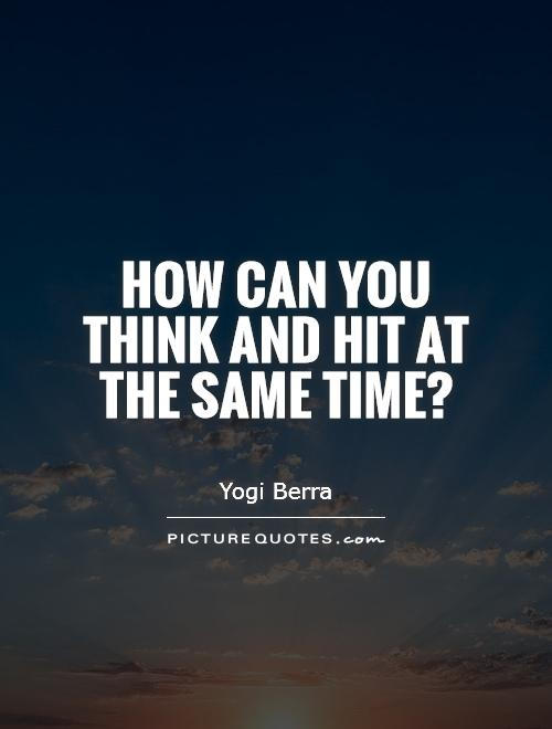 How can you think and hit at the same time? Picture Quote #1