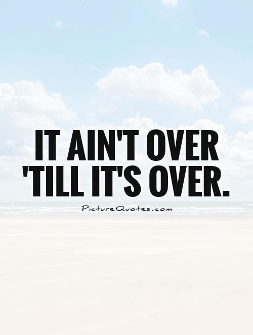 its not over until its over It's not over (till god says it's over) lyrics by rev james moore: chorus: it's not over, it's not over, it's not over until god says it's over.