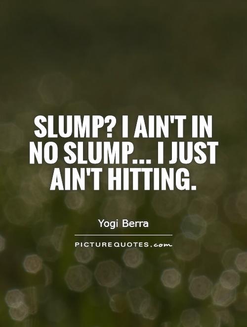 Slump? I ain't in no slump... I just ain't hitting Picture Quote #1