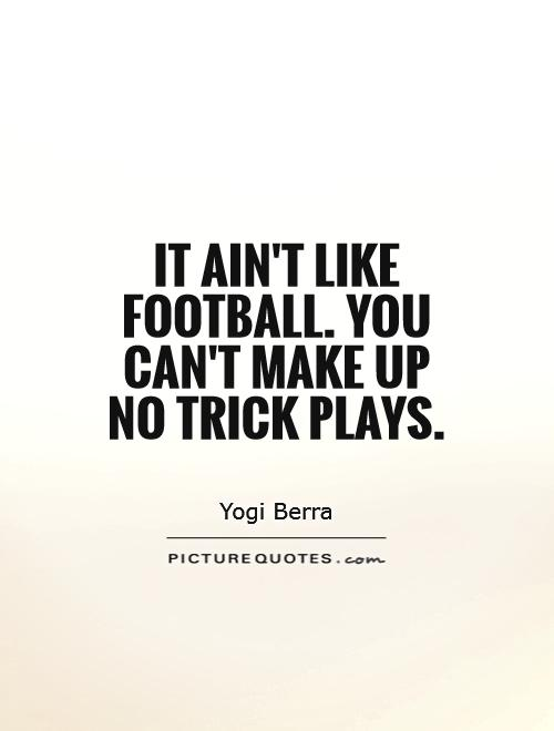 It ain't like football. You can't make up no trick plays Picture Quote #1