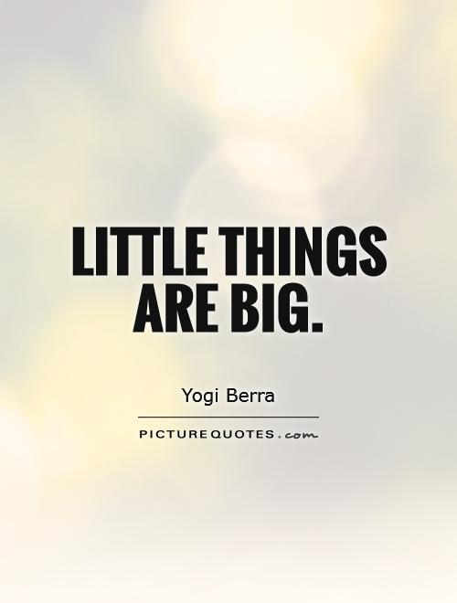 Little things are big Picture Quote #1