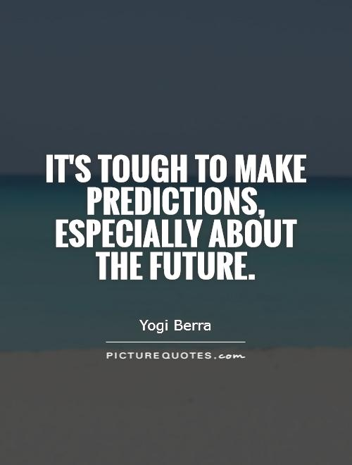 It's tough to make predictions, especially about the future Picture Quote #1