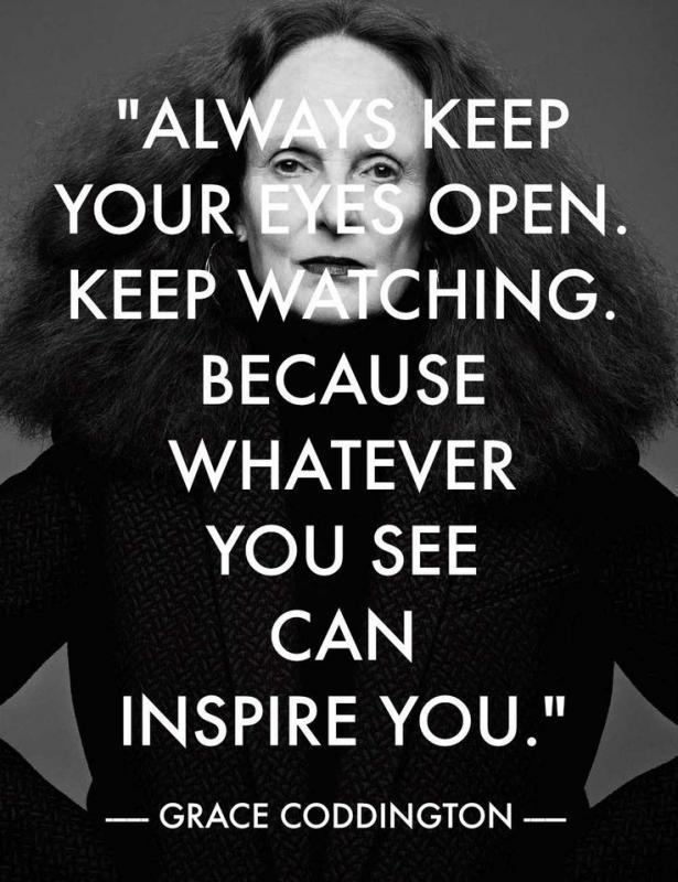Always keep your eyes open. Keep watching. Because whatever you see can inspire you Picture Quote #1
