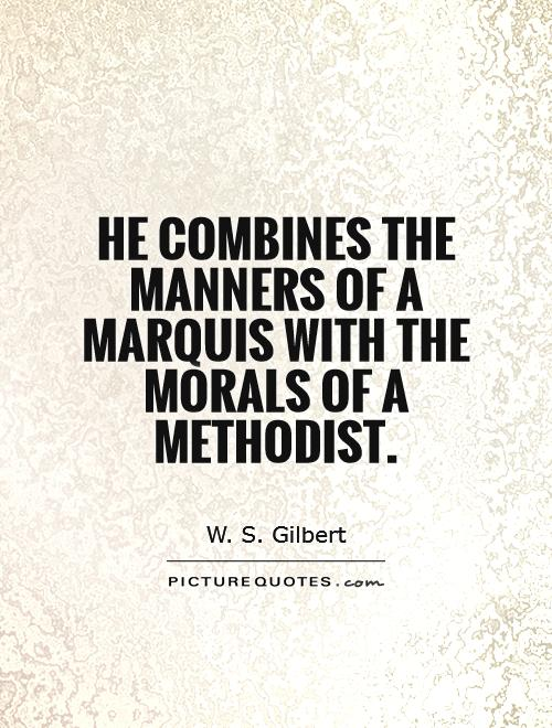 He combines the manners of a Marquis with the morals of a Methodist Picture Quote #1