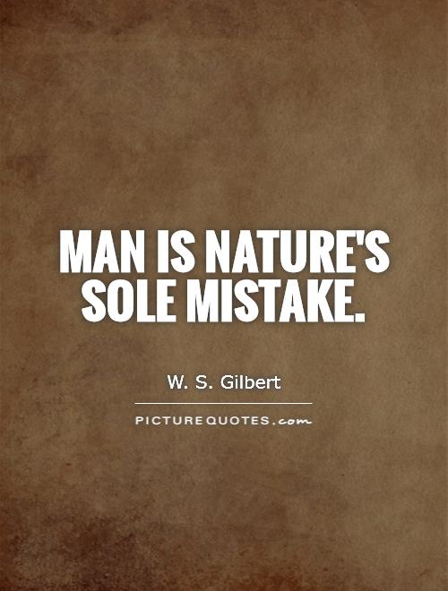 Man is nature's sole mistake Picture Quote #1