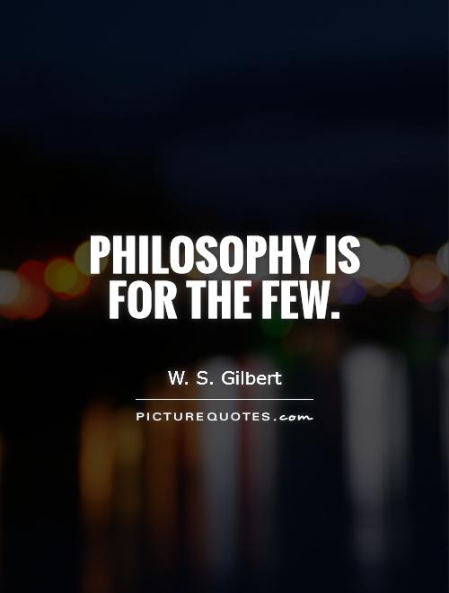 Philosophy is for the few Picture Quote #1