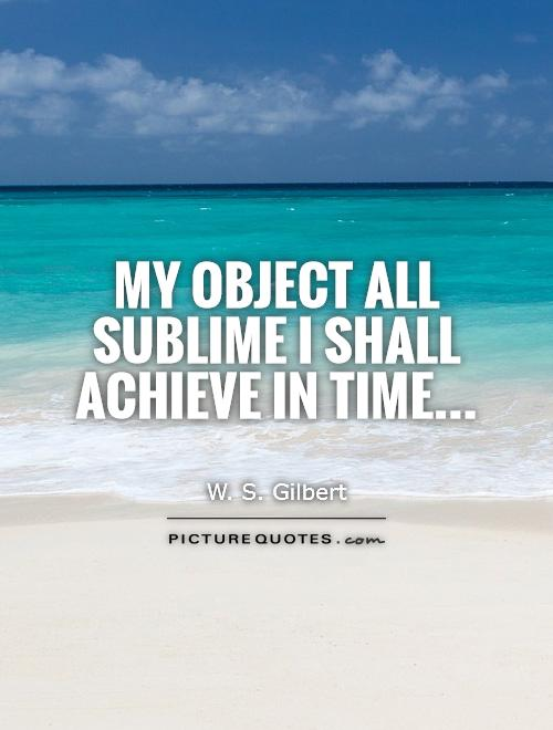My object all sublime I shall achieve in time Picture Quote #1