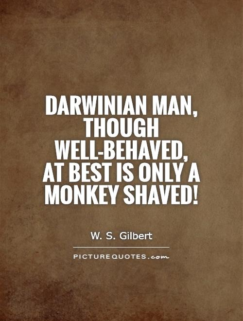 Darwinian Man, though well-behaved, At best is only a monkey shaved! Picture Quote #1