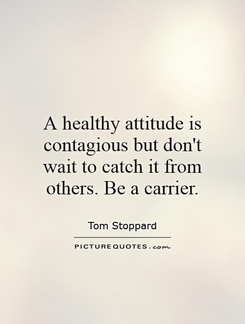 A healthy attitude is contagious but don't wait to catch it from others. Be a carrier Picture Quote #1
