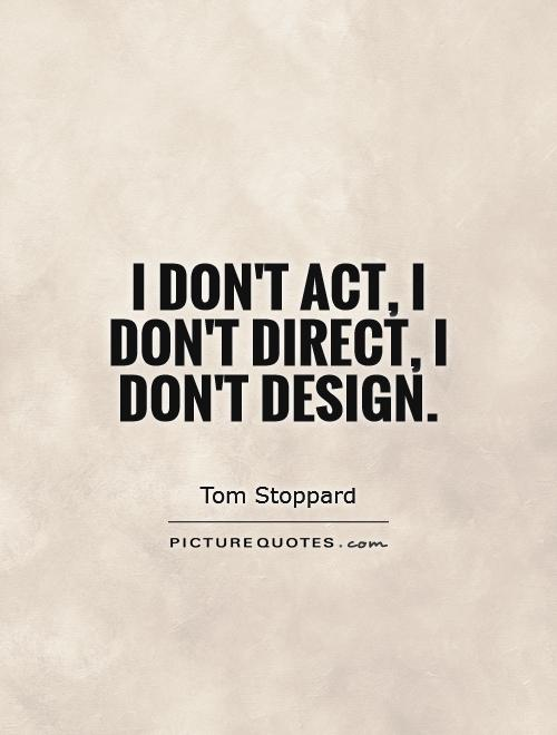 I don't act, I don't direct, I don't design Picture Quote #1