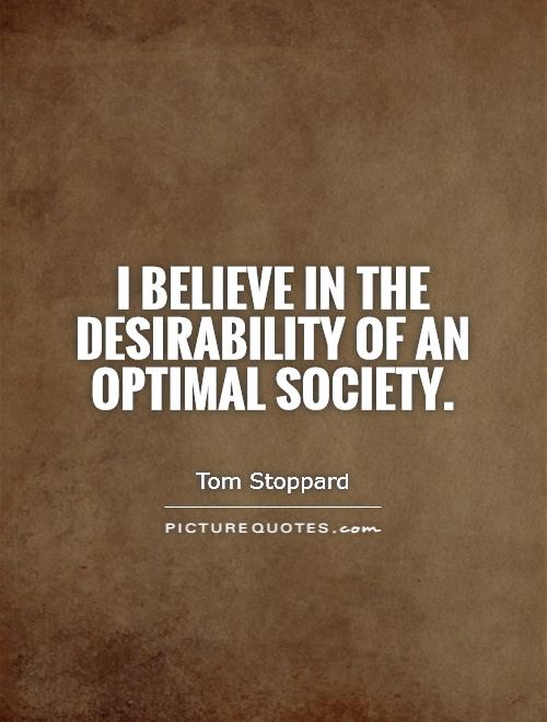 I believe in the desirability of an optimal society Picture Quote #1