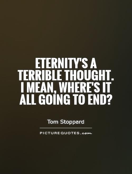 Eternity's a terrible thought. I mean, where's it all going to end? Picture Quote #1