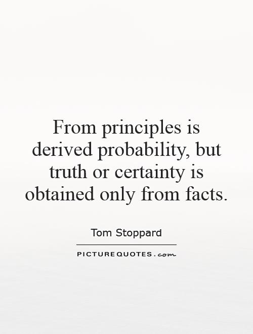 From principles is derived probability, but truth or certainty is obtained only from facts Picture Quote #1