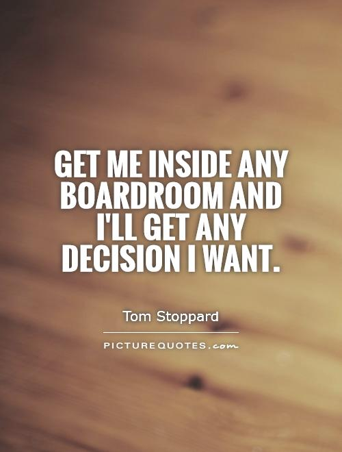 Get me inside any boardroom and I'll get any decision I want Picture Quote #1