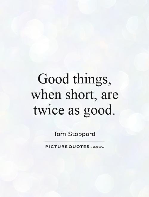 Good things, when short, are twice as good Picture Quote #1