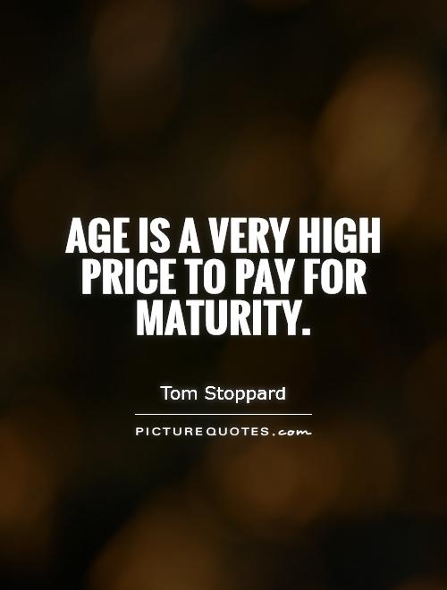 Age is a very high price to pay for maturity Picture Quote #1