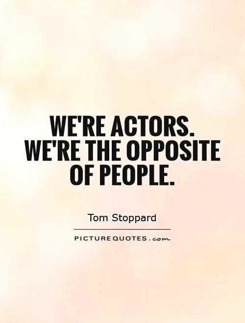 We're actors. We're the opposite of people Picture Quote #1