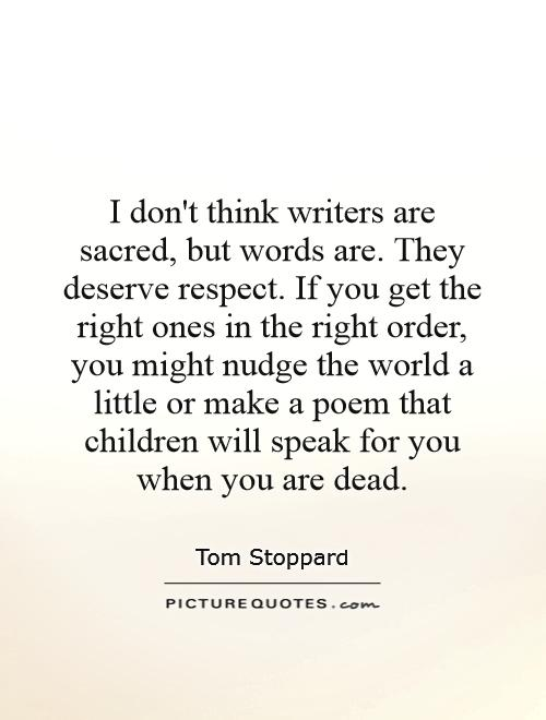 I Dont Think Writers Are Sacred But Words Are They Deserve
