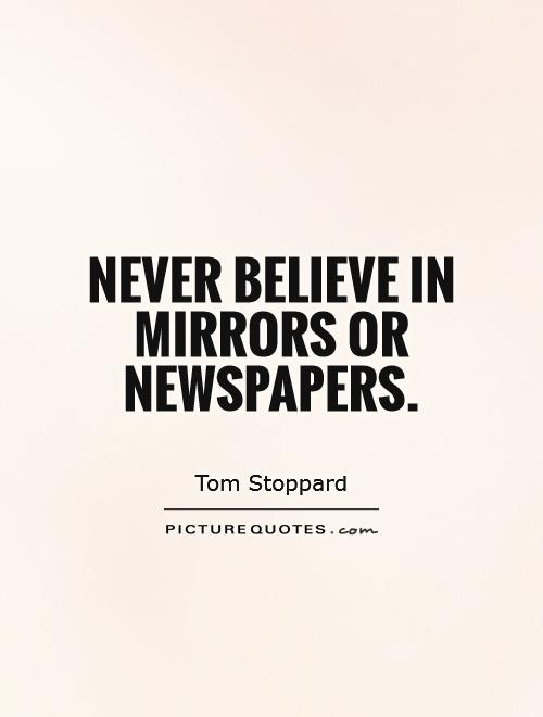 Never believe in mirrors or newspapers Picture Quote #1