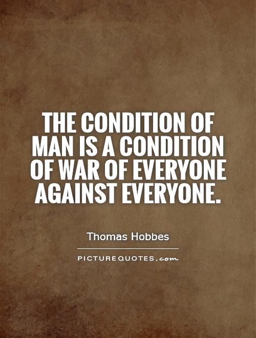 The condition of man is a condition of war of everyone against everyone Picture Quote #1