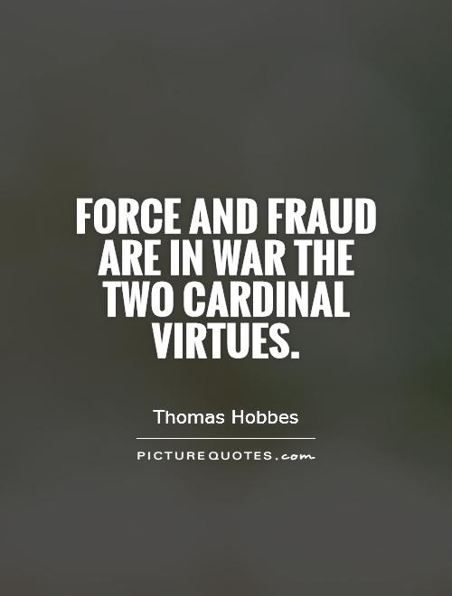 Force and fraud are in war the two cardinal virtues Picture Quote #1