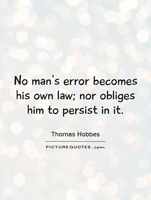 No man's error becomes his own law; nor obliges him to persist in it Picture Quote #1