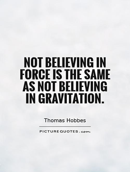 Not believing in force is the same as not believing in gravitation Picture Quote #1