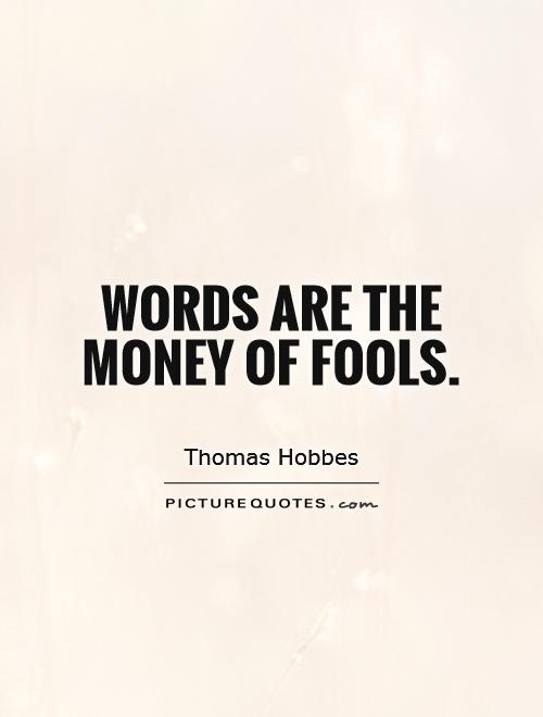 Words are the money of fools Picture Quote #1