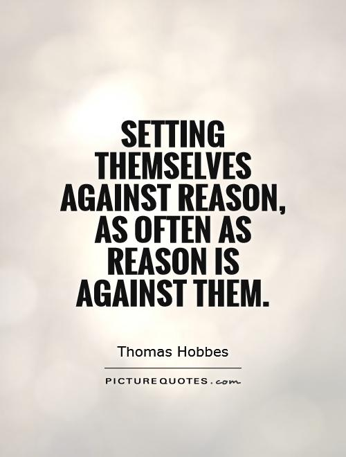 Setting themselves against reason, as often as reason is against them Picture Quote #1