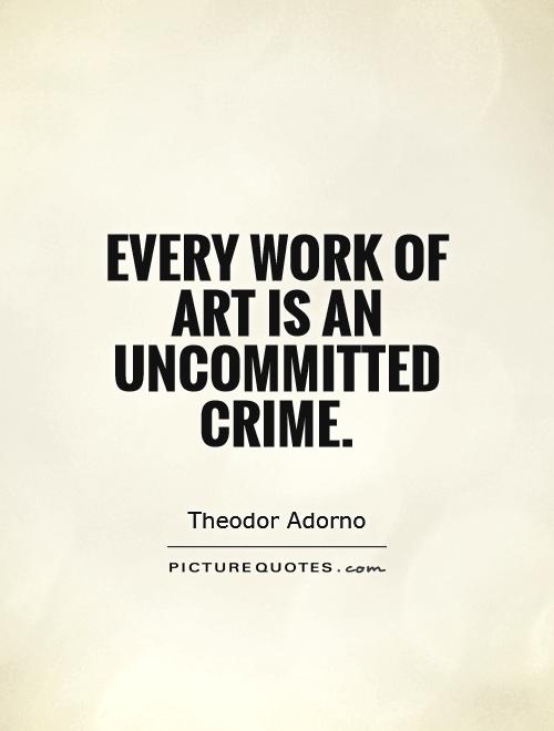 Every work of art is an uncommitted crime Picture Quote #1